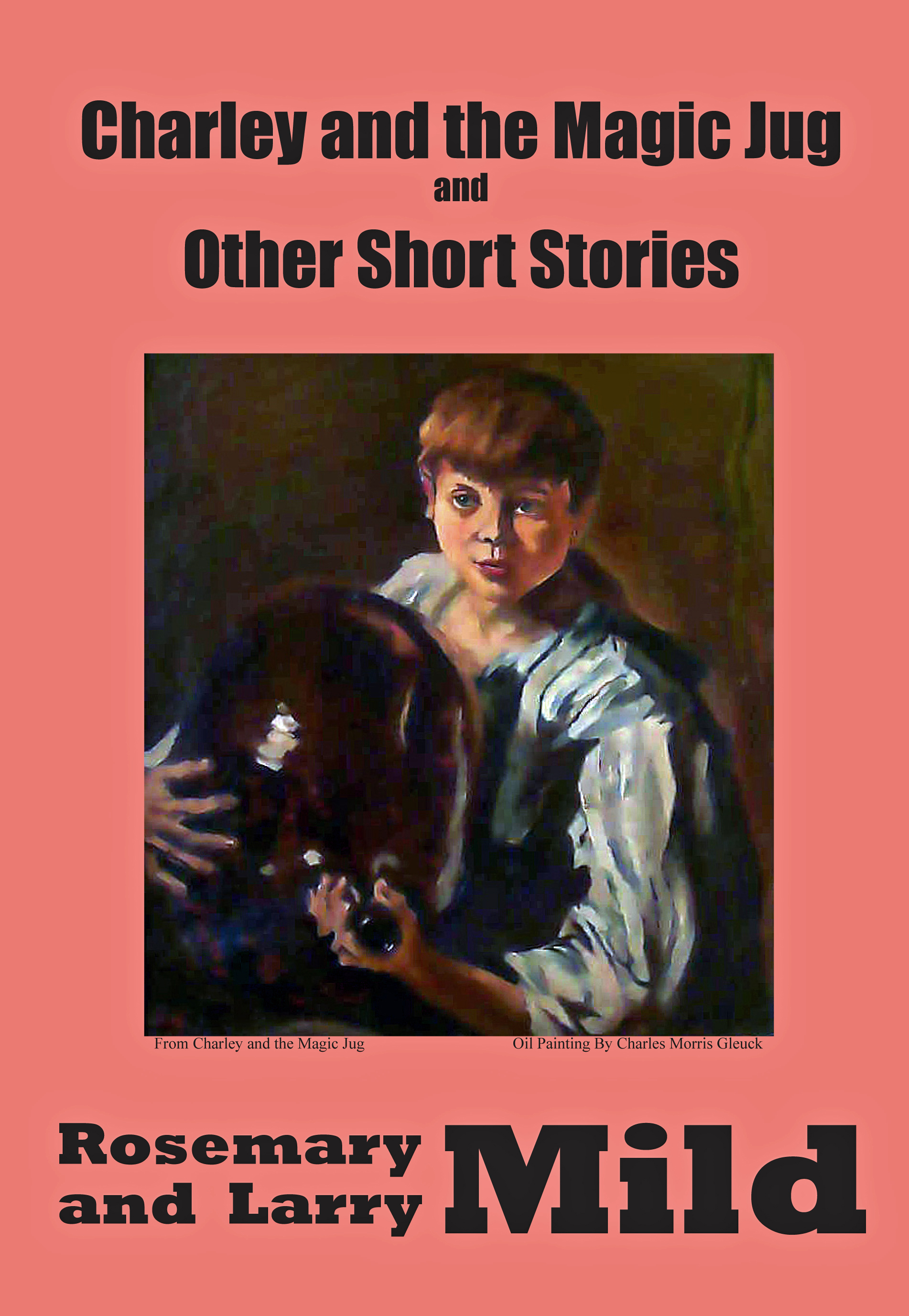 Charlie and the Magic Jug and Other Short Stories by Rosemary and Larry Mild
