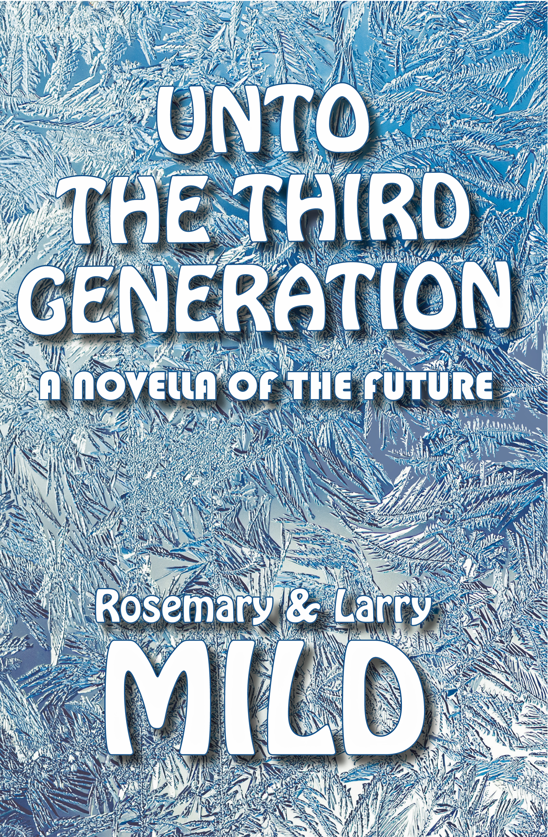 Unto the Third Generation, A Novella of the Future by Rosemary and Larry Mild